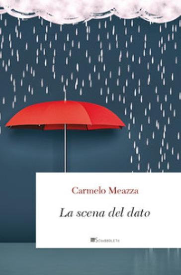 La scena dal dato. Materiali per una ontologia trinitaria - Carmelo Meazza |