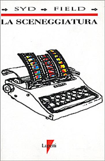 La sceneggiatura. Il film sulla carta - Syd Field  