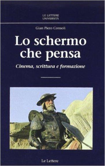 Lo schermo che pensa. Cinema, scrittura e formazione - G. Piero Consoli pdf epub