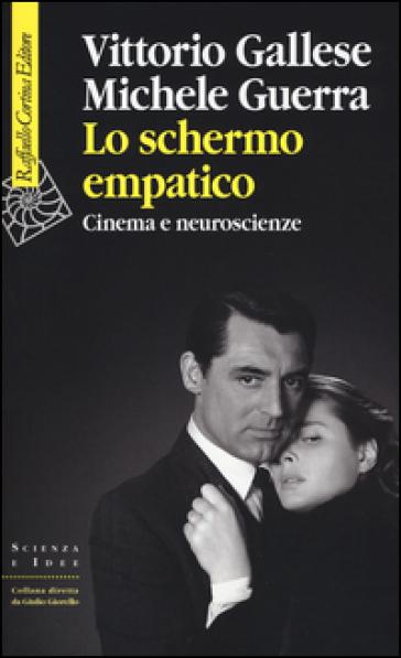 Lo schermo empatico. Cinema e neuroscienze - Vittorio Gallese | Ericsfund.org