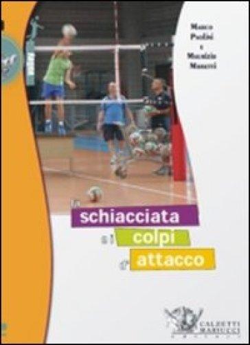 La schiacciata e i colpi d'attacco. Con DVD - Marco Paolini | Rochesterscifianimecon.com
