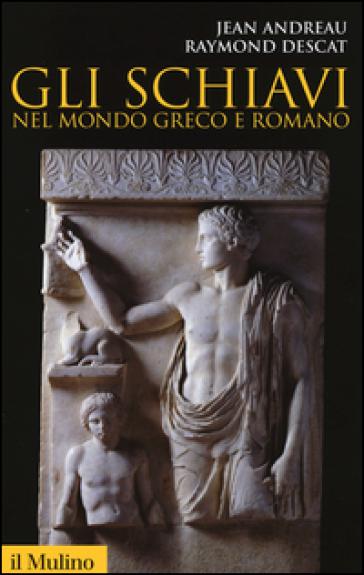 Gli schiavi nel mondo greco e romano - Jean Andreau | Ericsfund.org