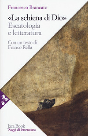 La schiena di Dio. Escatologia e letteratura - Francesco Brancato  