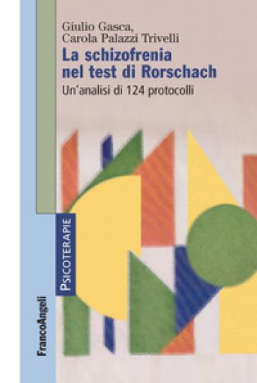 La schizofrenia nel test di Rorschach. Un'analisi di 124 protocolli - Giulio Gasca | Rochesterscifianimecon.com