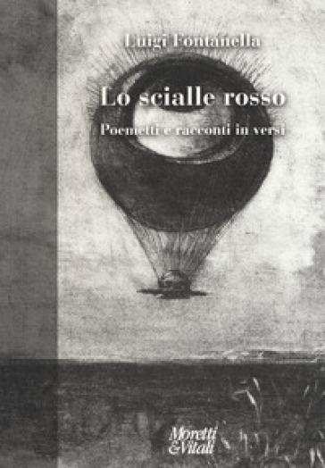 Lo scialle rosso. Poemetti e racconti in versi - Luigi Fontanella | Jonathanterrington.com