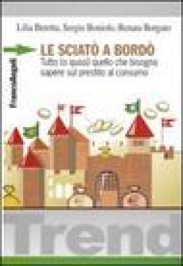 Le sciatò a bordò. Tutto (o quasi) quello che bisogna sapere sul prestito al consumo - Sergio Boniolo | Jonathanterrington.com