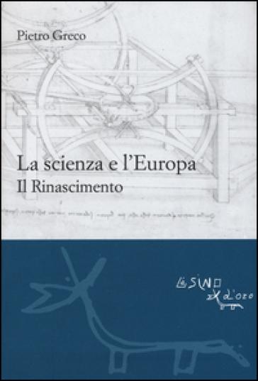 La scienza e l'Europa. Il Rinascimento - Pietro Greco   Ericsfund.org