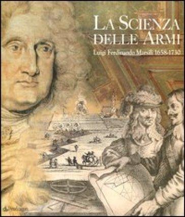 La scienza delle armi. Luigi Ferdinando Marsili 1658-1730 - Museo di Palazzo Poggi |