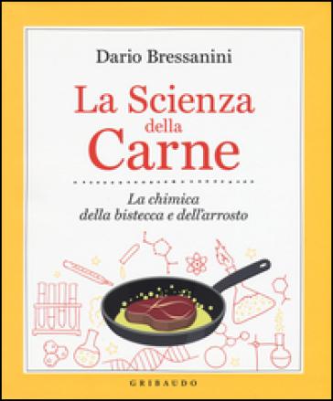 La scienza della carne. La chimica della bistecca e dell'arrosto - Dario Bressanini   Jonathanterrington.com