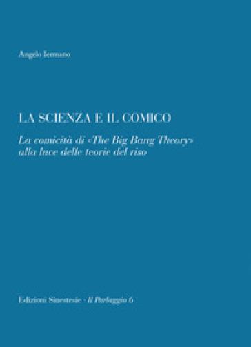 La scienza e il comico. La comicità di «The big bang theory» alla luce delle teorie del riso - Angelo Iermano | Rochesterscifianimecon.com