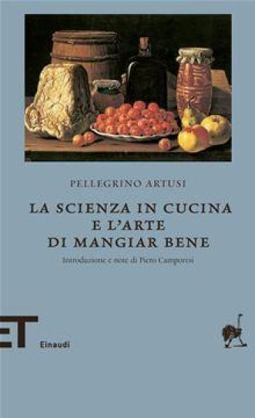 La scienza in cucina e l'arte di mangiar bene - Pellegrino Artusi | Ericsfund.org