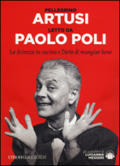La scienza in cucina e l arte di mangiar bene letto da Paolo Poli. Audiolibro. CD Audio formato MP3. Ediz. integrale