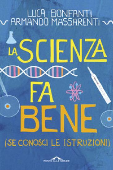 La scienza fa bene (se conosci le istruzioni) - Luca Bonfanti  