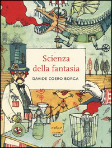 La scienza della fantasia. Ediz. illustrata - Davide Coero Borga |
