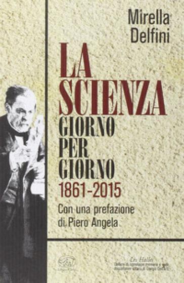 La scienza giorno per giorno (1861-2015) - Mirella Delfini |