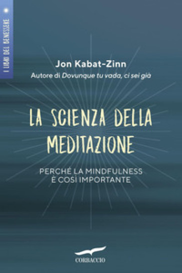 La scienza della meditazione. Perché la mindfulness è così importante - Jon Kabat-Zinn | Thecosgala.com