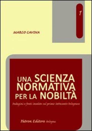 Una scienza normativa per la nobiltà. Indagini e fonti inedite sul primo Settecento bolognese - Marco Cavina | Kritjur.org