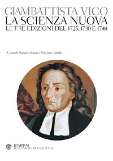 La scienza nuova. Le tre edizioni del 1725, 1730 e 1744 - Giambattista Vico |