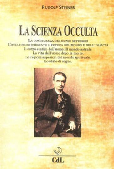 La scienza occulta nelle sue linee generali - Rudolph Steiner | Ericsfund.org