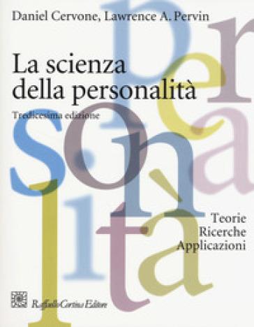 La scienza della personalità. Teorie, ricerche, applicazioni - Daniel Cervone | Rochesterscifianimecon.com