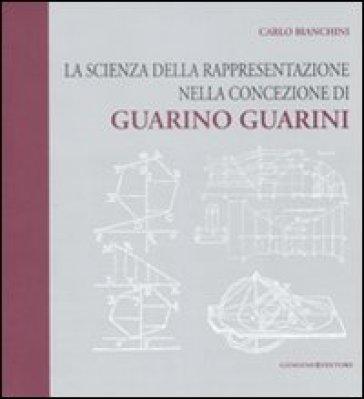 La scienza della rappresentazione nella concezione di Guarino Guarini - Carlo Bianchini | Rochesterscifianimecon.com