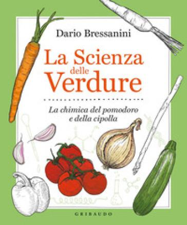 La scienza delle verdure. La chimica del pomodoro e della cipolla - Dario Bressanini |