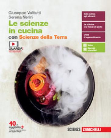 Le scienze in cucina. Volume unico con Scienze della Terra. Per le Scuole superiori. Con espansione online - Giuseppe Valitutti | Thecosgala.com
