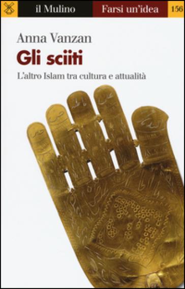 Gli sciiti. L'altro Islam tra cultura e attualità - Anna Vanzan |