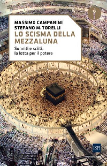Lo scisma della mezzaluna. Sunniti e sciiti, la lotta per il potere - Massimo Campanini | Thecosgala.com