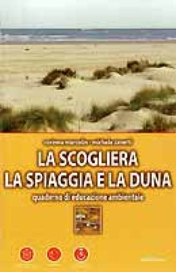 La scogliera, la spiaggia e la duna. Quaderno di educazione ambientale - Corinna Marcolin |