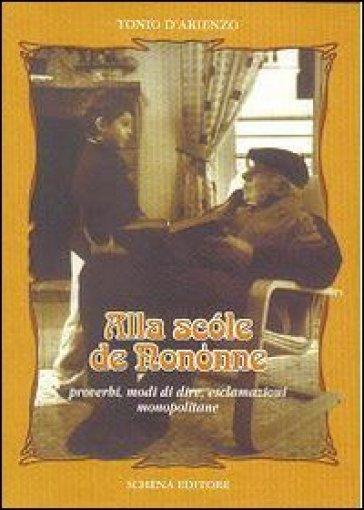 Alla scòle de Nonònne. Proverbi, modi di dire, esclamazioni monopolitane - Tonio D'Arienzo |