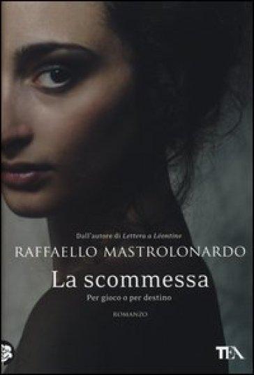 La scommessa. Per gioco o per destino - Raffaello Mastrolonardo | Kritjur.org
