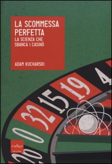 La scommessa perfetta. La scienza che sbanca i casinò - Adam Kucharski pdf epub
