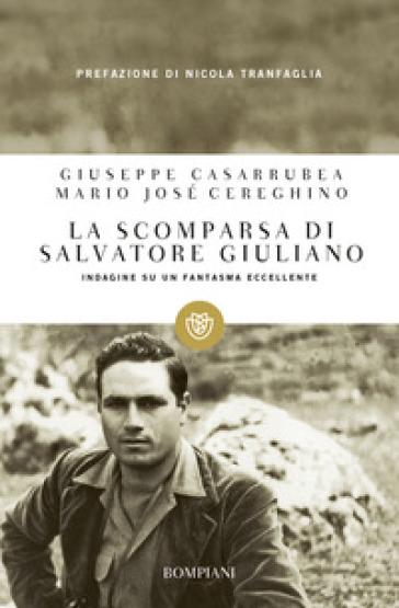 La scomparsa di Salvatore Giuliano. Indagine su un fantasma eccellente - Giuseppe Casarrubea |