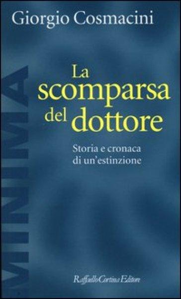 La scomparsa del dottore. Storia e cronaca di un'estinzione - Giorgio Cosmacini pdf epub