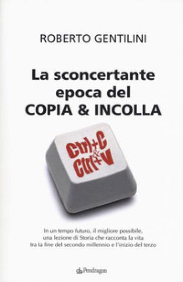 La sconcertante epoca del copia & incolla - Roberto Gentilini | Ericsfund.org