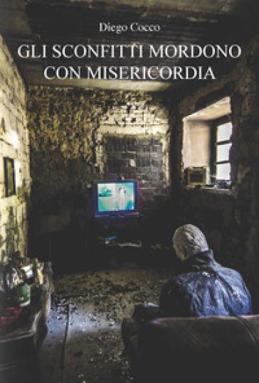 Gli sconfitti mordono con misericordia - Diego Cocco | Jonathanterrington.com