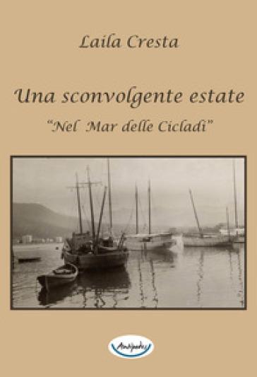 Una sconvolgente estate «nel mar delle Cicladi» - Laila Cresta  