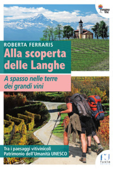 Alla scoperta delle Langhe. A spasso nelle terre dei grandi vini - Roberta Ferraris | Jonathanterrington.com