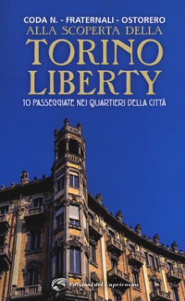 Alla scoperta della Torino liberty. 10 passeggiate nei quartieri della città. Ediz. a colori - Beatrice Coda Negozio   Jonathanterrington.com