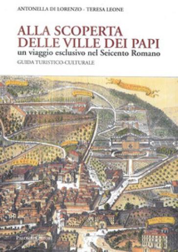 Alla scoperta delle Ville dei Papi. Un viaggio esclusivo nel Seicento romano. Guida turistico-culturale - Antonella Di Lorenzo | Thecosgala.com