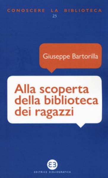 Alla scoperta della biblioteca dei ragazzi - Giuseppe Bartorilla | Jonathanterrington.com