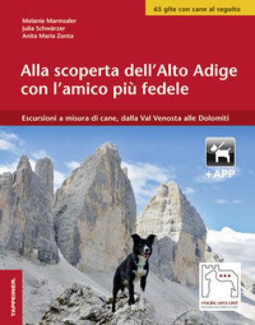 Alla scoperta dell'Alto Adige con l'amico più fedele. Escursioni a misura di cani, dalla Val Venosta alle Dolomiti. Con app - Melanie Marmsaler | Thecosgala.com