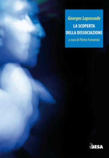 La scoperta della dissociazione - Georges Lapassade | Rochesterscifianimecon.com