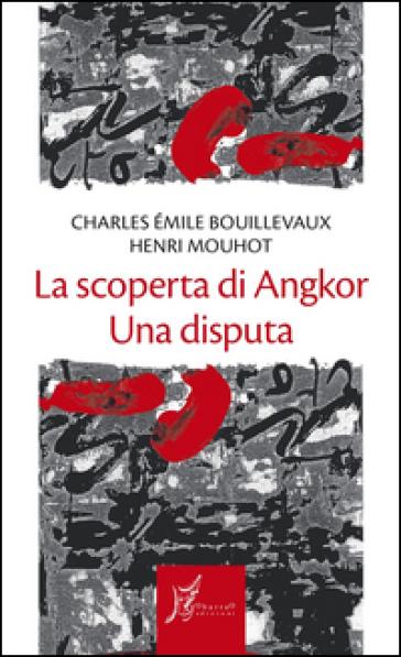La scoperta di Angkor. Una disputa - Charles E. Bouillevaux | Thecosgala.com