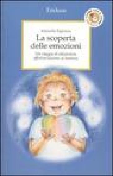 La scoperta delle emozioni. Un viaggio di educazione affettiva assieme ai bambini - Antonella Tagliabue |