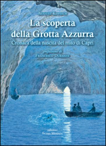 La scoperta della grotta Azzurra. Cronaca della nascita del mito di Capri - August Kopisch  