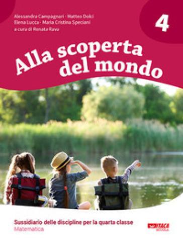 Alla scoperta del mondo. Sussidiario delle discipline. Per la 4ª classe elementare - Alessandra Campagnari pdf epub