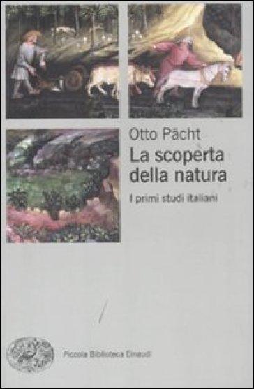 La scoperta della natura. I primi studi italiani - Otto Pacht |