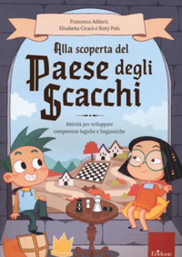 Alla scoperta del paese degli scacchi. Attività per sviluppare competenze logiche e linguistiche - Francesca Addarii pdf epub
